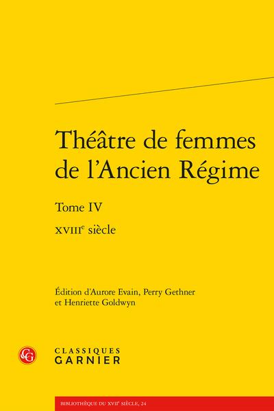Théâtre de femmes de l'Ancien Régime. Tome IV. XVIIIe siècle - Françoise-Albine Benoist