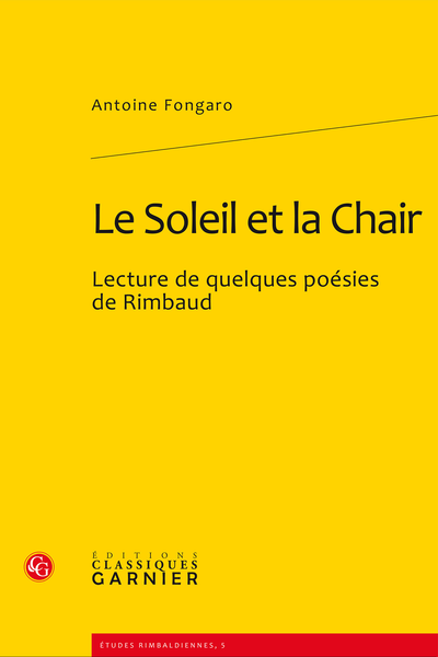 Le Soleil et la Chair. Lecture de quelques poésies de Rimbaud - Table des matières