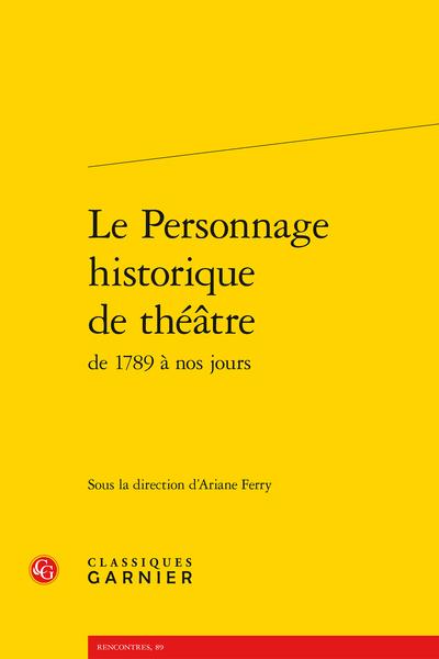 Le Personnage historique de théâtre de 1789 à nos jours - Le personnage historique entre mythe et légende