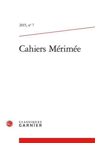 Cahiers Mérimée. 2015, n° 7. varia - Bibliographie de la critique sur l'œuvre littéraire et historique de Mérimée