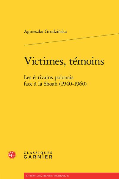 Victimes, témoins. Les écrivains polonais face à la Shoah (1940-1960)