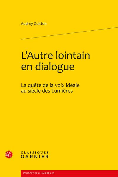L'Autre lointain en dialogue. La quête de la voix idéale au siècle des Lumières - Dialogue dramatique, dialogue diégétique et dialogue mimétique