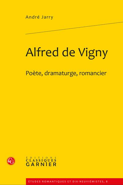 Alfred de Vigny. Poète, dramaturge, romancier