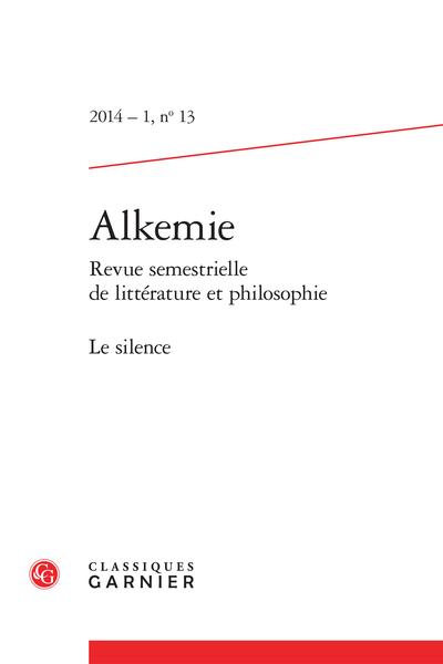 Alkemie. 2014 – 1 Revue semestrielle de littérature et philosophie, n° 13. Le silence