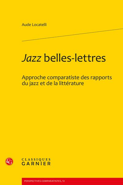 Jazz belles-lettres. Approche comparatiste des rapports du jazz et de la littérature