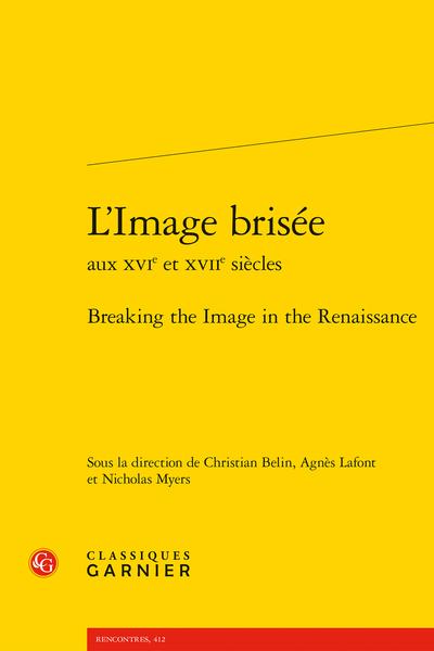 L'Image brisée aux XVIe et XVIIe siècles. Breaking the Image in the Renaissance