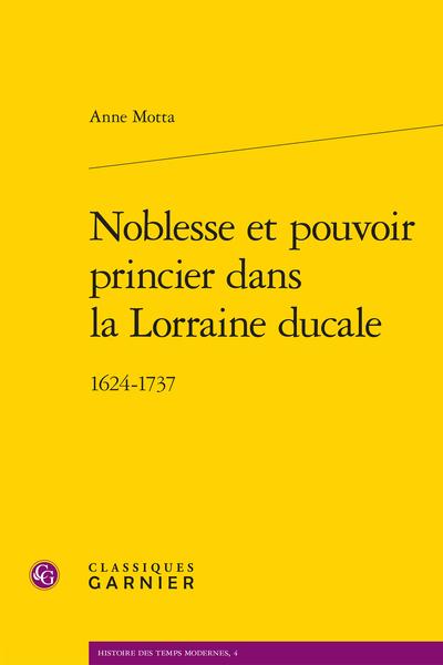 Noblesse et pouvoir princier dans la Lorraine ducale. 1624-1737