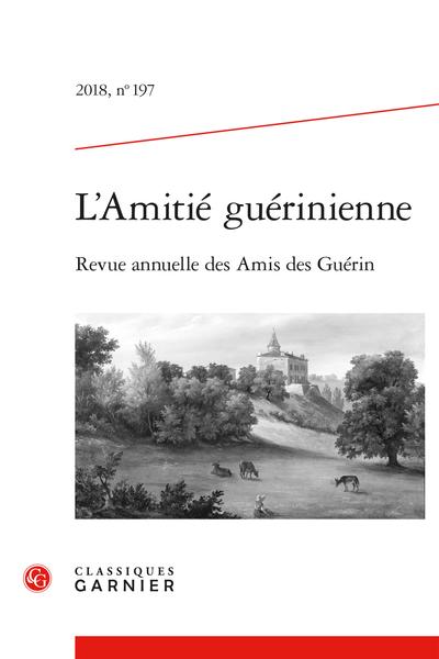 L'Amitié guérinienne. 2018, n° 197. Revue annuelle des Amis des Guérin