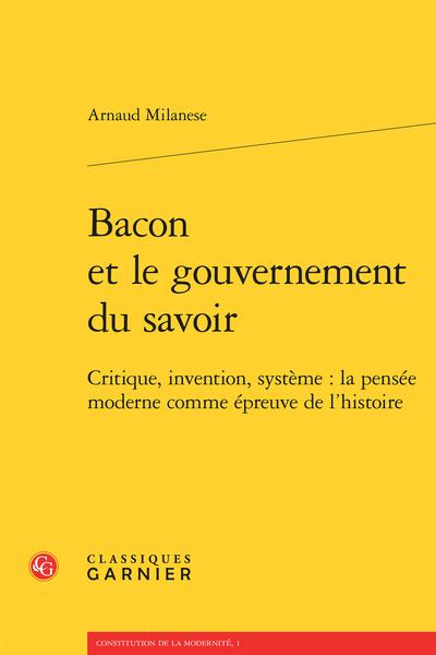 Bacon et le gouvernement du savoir. Critique, invention, système : la pensée moderne comme épreuve de l'histoire