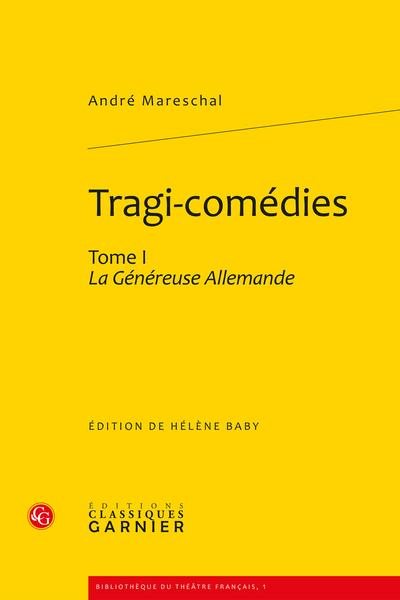 Tragi-comédies. Tome I. La Généreuse Allemande