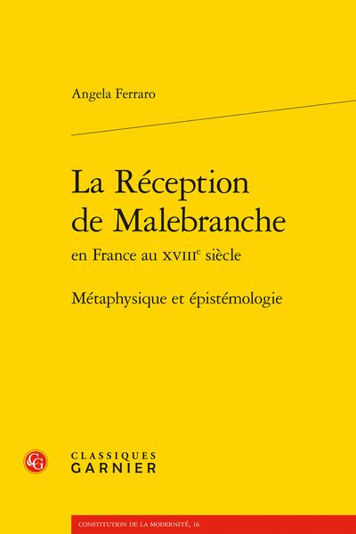 La Réception de Malebranche en France au XVIIIe siècle. Métaphysique et épistémologie