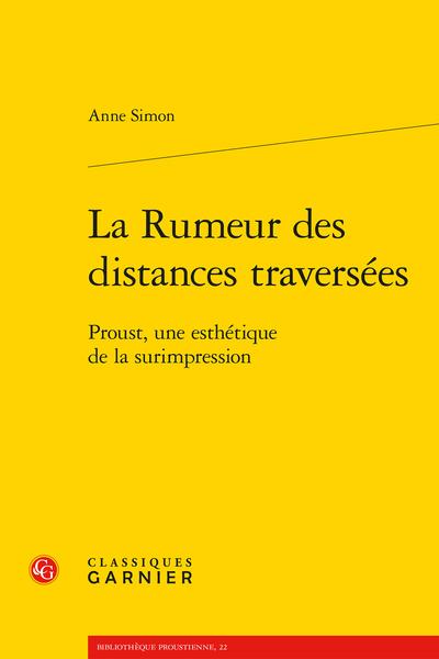 La Rumeur des distances traversées. Proust, une esthétique de la surimpression - Table des matières
