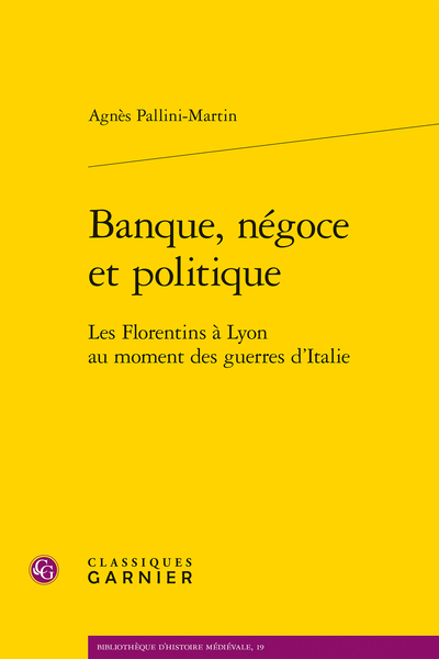 Banque, négoce et politique. Les Florentins à Lyon au moment des guerres d'Italie - Table des matières