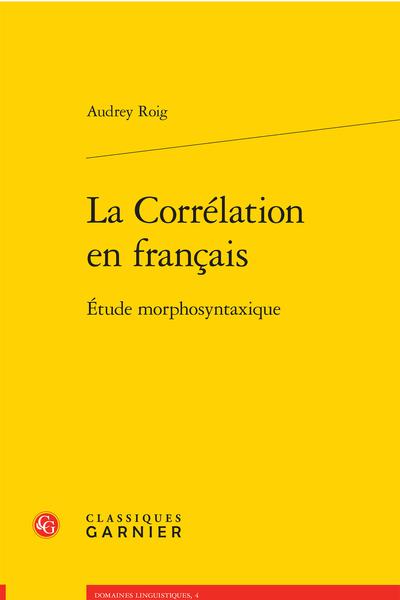 La Corrélation en français. Étude morphosyntaxique - Préface