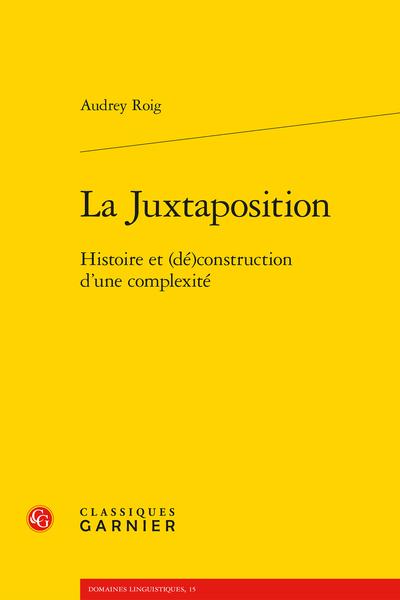 La Juxtaposition. Histoire et (dé)construction d'une complexité