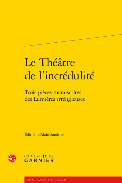 Le Théâtre de l'incrédulité. Trois pièces manuscrites des Lumières irréligieuses