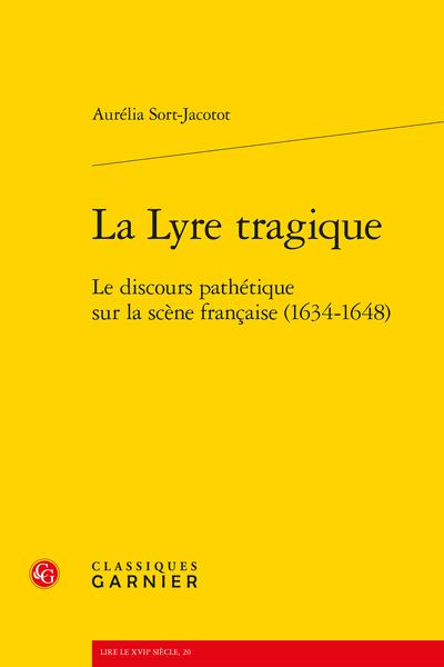 La Lyre tragique. Le discours pathétique sur la scène française (1634-1648)