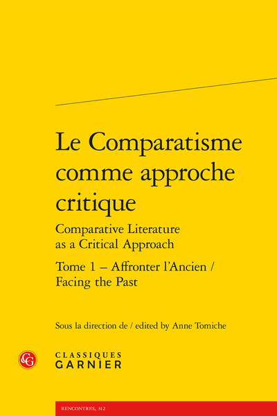 Le Comparatisme comme approche critique Comparative Literature as a Critical Approach. Tome 1. Affronter l'Ancien / Facing the Past - Comparer les littératures éloignées aux périodes anciennes