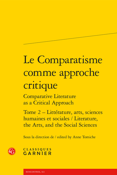 Le Comparatisme comme approche critique Comparative Literature as a Critical Approach. Tome 2. Littérature, arts, sciences humaines et sociales / Literature, the Arts, and the Social Sciences