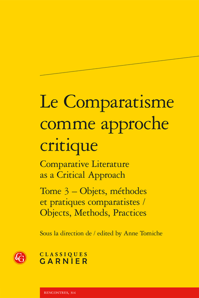 Le Comparatisme comme approche critique Comparative Literature as a Critical Approach. Tome 3. Objets, méthodes et pratiques comparatistes / Objects, Methods, Practices