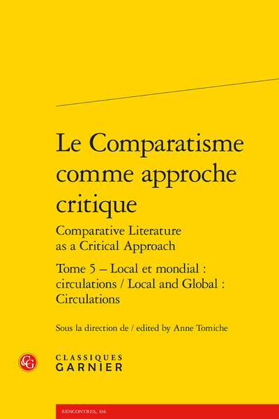 Le Comparatisme comme approche critique Comparative Literature as a Critical Approach. Tome 5. Local et mondial : circulations / Local and Global: Circulations