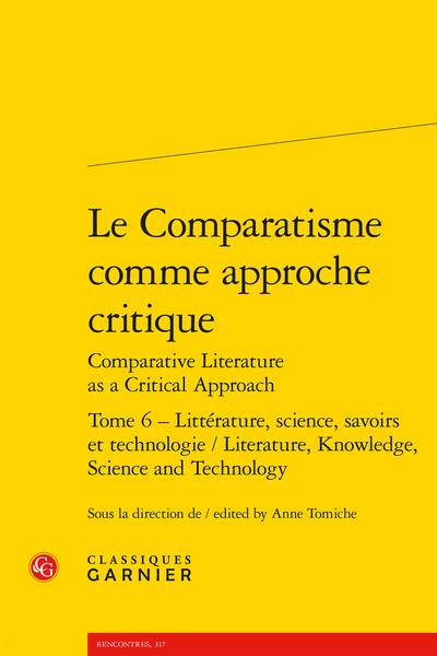 Le Comparatisme comme approche critique Comparative Literature as a Critical Approach. Tome 6. Littérature, science, savoirs et technologie / Literature, Knowledge, Science and Technology - Comparative Literature and Sanskrit Literary Theory