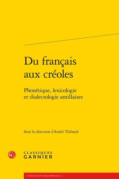 Du français aux créoles. Phonétique, lexicologie et dialectologie antillaises