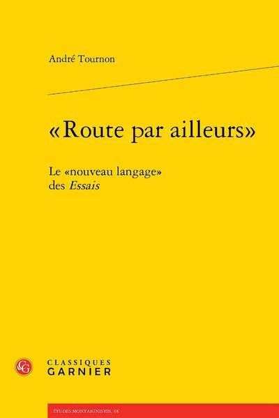 """""""Route par ailleurs"""". Le """"nouveau langage"""" des Essais - Table des matières"""