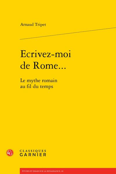 Ecrivez-moi de Rome.... Le mythe romain au fil du temps