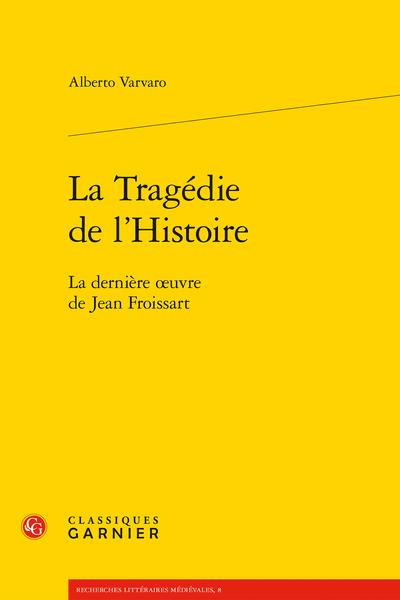 La Tragédie de l'Histoire. La dernière œuvre de Jean Froissart