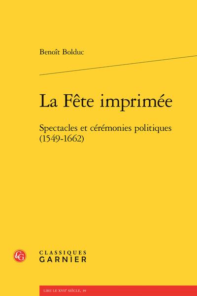 La Fête imprimée. Spectacles et cérémonies politiques (1549-1662)
