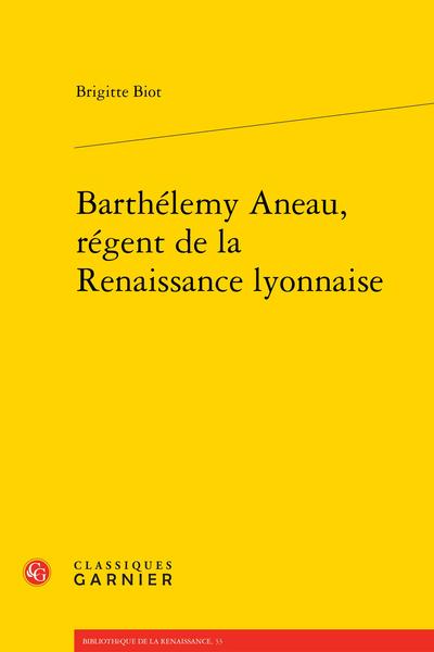 Barthélemy Aneau, régent de la Renaissance lyonnaise