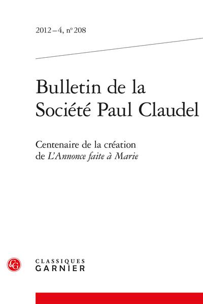 Bulletin de la Société Paul Claudel. 2012 – 4, n° 208. Centenaire de la création de L'Annonce faite à Marie