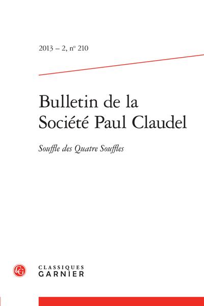 Bulletin de la Société Paul Claudel. 2013 – 2, n° 210. Souffle des Quatre Souffles