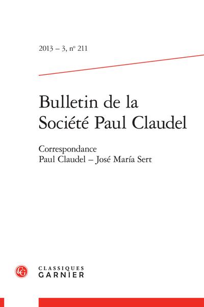 Bulletin de la Société Paul Claudel. 2013 – 3, n° 211. Correspondance Paul Claudel - José María Sert