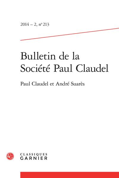 Bulletin de la Société Paul Claudel. 2014 – 2, n° 213. Paul Claudel et André Suarès - Claudel et Suarès, religion et littérature