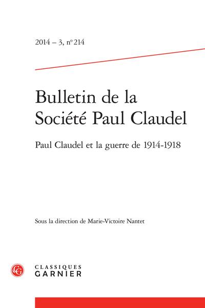 Bulletin de la Société Paul Claudel. 2014 – 3, n° 214. Paul Claudel et la guerre de 1914-1918