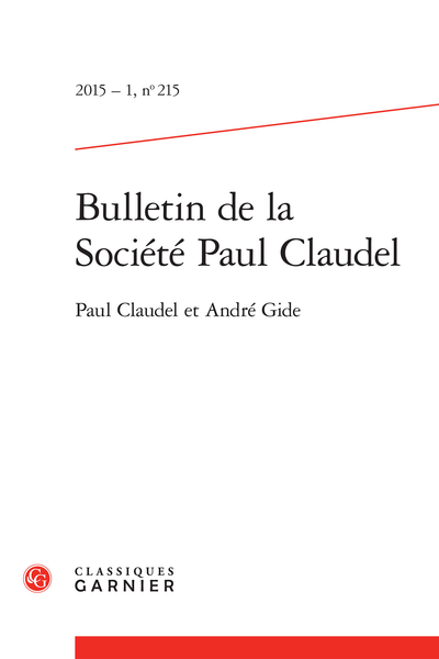 Bulletin de la Société Paul Claudel. 2015 – 1, n° 215. Paul Claudel et André Gide - L'artiste et le « devoir absolu d'être un saint »