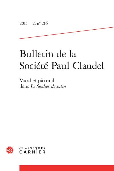 Bulletin de la Société Paul Claudel. 2015 – 2, n° 216. Vocal et pictural dans Le Soulier de satin