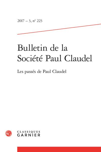Bulletin de la Société Paul Claudel. 2017 – 3, n° 223. Les passés de Paul Claudel