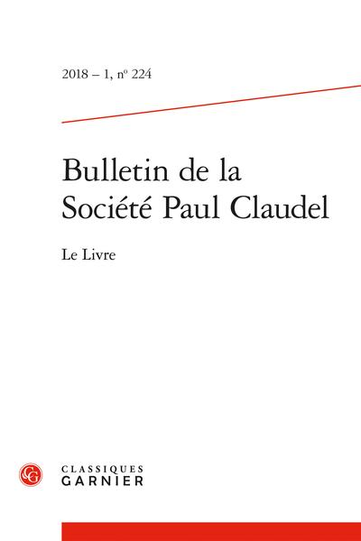Bulletin de la Société Paul Claudel. 2018 – 1, n° 224. Le Livre - Célébration de centenaire de l'arrivée à Rio de Paul Claudel et de Darius Milhaud