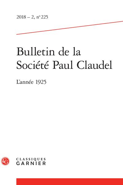 Bulletin de la Société Paul Claudel. 2018 – 2, n° 225. L'année 1925 - Résumés/Abstracts