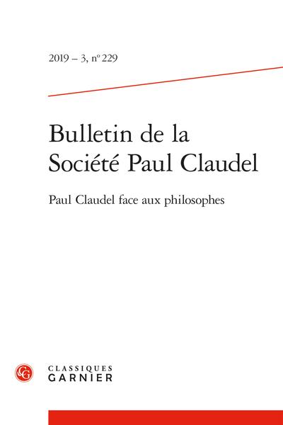 Bulletin de la Société Paul Claudel. 2019 – 3, n° 229. Paul Claudel face aux philosophes