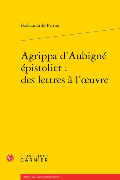 Agrippa d'Aubigné épistolier : des lettres à l'œuvre
