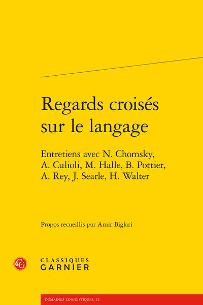 Regards croisés sur le langage. Entretiens avec N. Chomsky, A. Culioli, M. Halle, B. Pottier, A. Rey, J. Searle, H. Walter