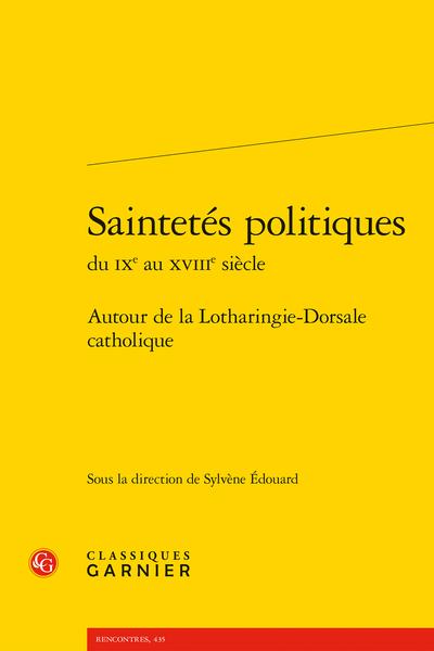 Saintetés politiques du IXe au XVIIIe siècle. Autour de la Lotharingie-Dorsale catholique