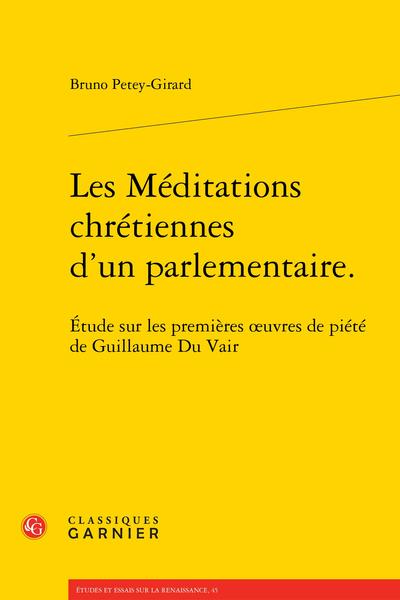 Les Méditations chrétiennes d'un parlementaire.. Étude sur les premières œuvres de piété de Guillaume Du Vair