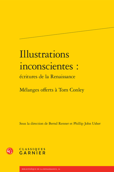 Illustrations inconscientes : écritures de la Renaissance. Mélanges offerts à Tom Conley