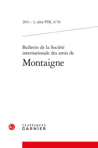 Bulletin de la Société internationale des amis de Montaigne. 2011 – 1, série VIII, n° 53. varia