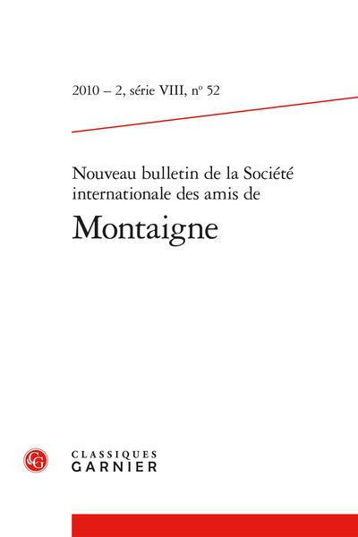 Nouveau bulletin de la Société internationale des amis de Montaigne. VIII, 2010-2, n° 52. varia